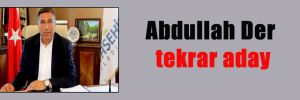 Abdullah Der tekrar aday