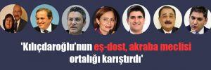 'Kılıçdaroğlu'nun eş-dost, akraba meclisi ortalığı karıştırdı'