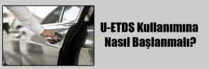 U-ETDS Kullanımına Nasıl Başlanmalı?