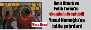 Ümit Öztürk ve Fatih Terim'in skandal görüntüsü!