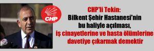 CHP'li Tekin: Bilkent Şehir Hastanesi'nin bu haliyle açılması, iş cinayetlerine ve hasta ölümlerine davetiye çıkarmak demektir