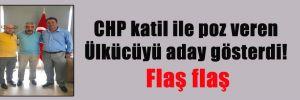 CHP katil ile poz veren Ülkücüyü aday gösterdi! Flaş flaş