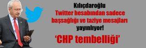 Kılıçdaroğlu Twitter hesabından sadece başsağlığı ve taziye mesajları yayınlıyor!
