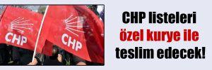 CHP listeleri özel kurye ile teslim edecek!