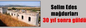 Selim Edes mağdurları 30 yıl sonra güldü