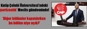 Katip Çelebi Üniversitesi'ndeki 'partizanlık' Meclis gündeminde!