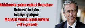 Hükümete yakın anket firmaları: Ankara'da işler kötüye gidiyor, Mansur Yavaş puan farkını 7-8'e çıkardı