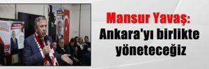 Mansur Yavaş: Ankara'yı birlikte yöneteceğiz