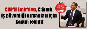 CHP'li Emir'den, C Sınıfı iş güvenliği uzmanları için kanun teklifi!