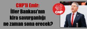 CHP'li Emir: İller Bankası'nın kira savurganlığı ne zaman sona erecek?