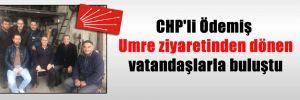CHP'li Ödemiş Umre ziyaretinden dönen vatandaşlarla buluştu