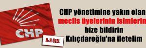 CHP yönetimine yakın olan meclis üyelerinin isimlerini bize bildirin Kılıçdaroğlu'na iletelim