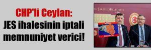 CHP'li Ceylan: JES ihalesinin iptali memnuniyet verici!