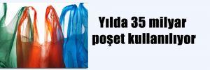 Yılda 35 milyar poşet kullanılıyor