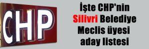 İşte CHP'nin Silivri Belediye Meclis üyesi aday listesi