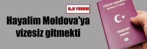 Hayalim Moldova'ya vizesiz gitmekti