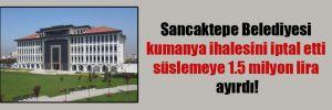 Sancaktepe Belediyesi kumanya ihalesini iptal etti süslemeye 1.5 milyon lira ayırdı!
