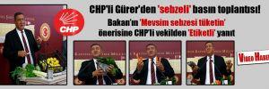 CHP'li Gürer'den 'sebzeli' basın toplantısı!