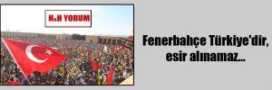 Fenerbahçe Türkiye'dir, esir alınamaz…