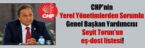 CHP'nin Yerel Yönetimlerden Sorumlu Genel Başkan Yardımcısı Seyit Torun'un eş-dost listesi!