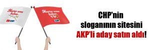 CHP'nin sloganının sitesini AKP'li aday satın aldı!