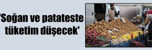 'Soğan ve patateste tüketim düşecek'