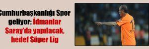 Cumhurbaşkanlığı Spor geliyor: İdmanlar Saray'da yapılacak, hedef Süper Lig