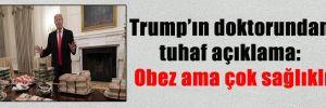 Trump'ın doktorundan tuhaf açıklama: Obez ama çok sağlıklı