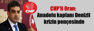 CHP'li Oran: Anadolu kaplanı Denizli krizin pençesinde