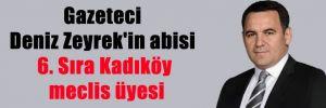 Gazeteci Deniz Zeyrek'in abisi 6. Sıra Kadıköy meclis üyesi