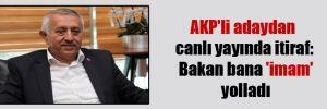 AKP'li adaydan canlı yayında itiraf: Bakan bana 'imam' yolladı