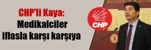 CHP'li Kaya: Medikalciler iflasla karşı karşıya