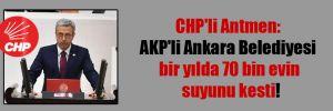 CHP'li Antmen: AKP'li Ankara Belediyesi bir yılda 70 bin evin suyunu kesti!