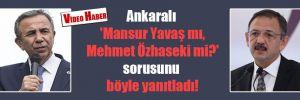 Ankaralı 'Mansur Yavaş mı, Mehmet Özhaseki mi?' sorusunu böyle yanıtladı!