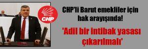 CHP'li Barut emekliler için hak arayışında! 'Adil bir intibak yasası çıkarılmalı'