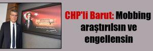 CHP'li Barut: Mobbing araştırılsın ve engellensin