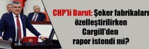 CHP'li Barut: Şeker fabrikaları özelleştirilirken Cargill'den rapor istendi mi?