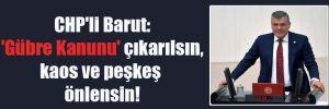 CHP'li Barut: 'Gübre Kanunu' çıkarılsın, kaos ve peşkeş önlensin!