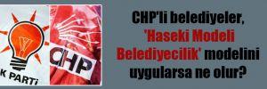 CHP'li belediyeler, 'Haseki Modeli Belediyecilik' modelini uygularsa ne olur?