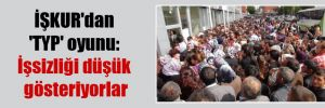 İŞKUR'dan 'TYP' oyunu: İşsizliği düşük gösteriyorlar
