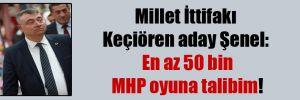 Millet İttifakı Keçiören aday Şenel: En az 50 bin MHP oyuna talibim!