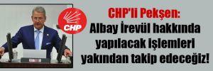 CHP'li Pekşen: Albay İrevül hakkında yapılacak işlemleri yakından takip edeceğiz!