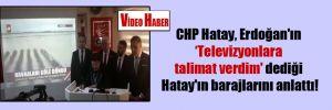 CHP Hatay, Erdoğan'ın 'Televizyonlara talimat verdim' dediği Hatay'ın barajlarını anlattı!