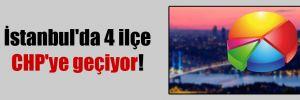 İstanbul'da 4 ilçe CHP'ye geçiyor!