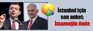 İstanbul için son anket: İmamoğlu önde