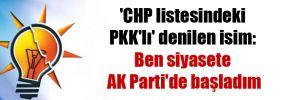 'CHP listesindeki PKK'lı' denilen isim: Ben siyasete AK Parti'de başladım