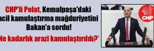 CHP'li Polat, Kemalpaşa'daki acil kamulaştırma mağduriyetini Bakan'a sordu!