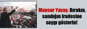 Mansur Yavaş: Bırakın, sandığın iradesine saygı gösterin!