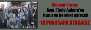 Mansur Yavaş: Ayın 1'inde Ankara'ya huzur ve bereket gelecek