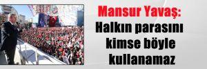 Mansur Yavaş: Halkın parasını kimse böyle kullanamaz